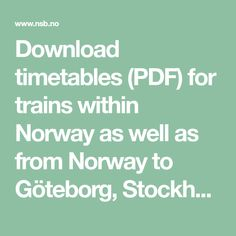 Download timetables (PDF) for trains within Norway as well as from Norway to Göteborg, Stockholm and Öresund in Sweden.