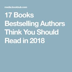 17 Books Bestselling Authors Think You Should Read in 2018
