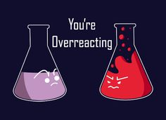 You're Overreacting [T-Shirt]