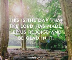 This is the day that the Lord has made; let us rejoice and be glad in it. Save us, we pray, O Lord! O Lord, we pray, give us success! Blessed is he who comes in the name of the Lord! We bless you from the house of the Lord. The Lord is God,and he has made his light to shine upon us. Bind the festal sacrifice with cords, up to the horns of the altar! You are my God, and I will give thanks to you; you are my God; I will extol you. The Daniel Plan, Bible Verses Quotes Inspirational, Rejoice And Be Glad, Give Me Jesus, Christian Post, Bible Love, Uplifting Words, Thy Word, Good Morning Sunshine