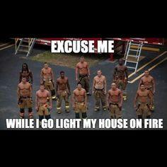 Exuse me while I go light my house on fire