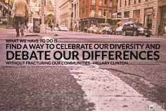 We have to find a way to celebrate our diversity and debate our differences... ~ Hillary Clinton www.glennpelham.org