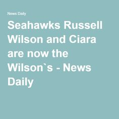 Seahawks Russell Wilson and Ciara are now the Wilson`s - News Daily