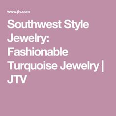 Southwest Style Jewelry: Fashionable Turquoise Jewelry | JTV