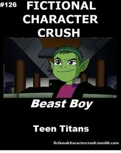 Beast Boy from Teen Titans!!! but he's way higher on my list than #126 <3 <3 <3 <3