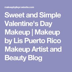 Sweet and Simple Valentine's Day Makeup | Makeup by Lis Puerto Rico Makeup Artist and Beauty Blog