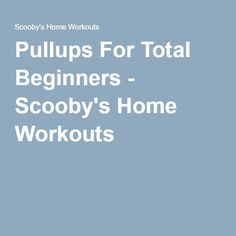 Pullups For Total Beginners - Scooby's Home Workouts