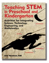 Teaching STEM in Preschool and Kindergarten: Activities for Integrating Science, Technology, Engineering, and Mathematics