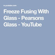 Freeze Fusing With Glass - Pearsons Glass - YouTube
