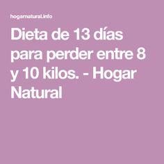 Dieta de 13 días para perder entre 8 y 10 kilos. - Hogar Natural Healthy Nutrition, Healthy Life, Nature Pictures, Deli, Health Fitness, Fat, Workout, Tips, Recipes