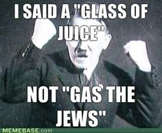 This is horrible and funny at the same time! Jew Meme, I Said, Juice, Sayings, Glass, Movie Posters, Movies, Fictional Characters, Art