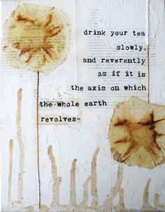 """Drink your tea slowly, and reverently as if it is the axis on which the whole earth revolves."""