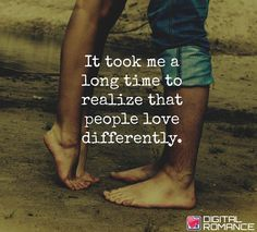 It took me a long time to realize that people love differently.