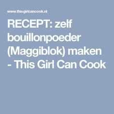 RECEPT: zelf bouillonpoeder (Maggiblok) maken - This Girl Can Cook