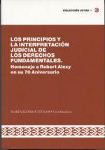 Los principios y la interpretación judicial de los derechos fundamentales : homenaje a Robert Alexy en su 70 Aniversario.   Fundación Manuel Giménez Abad de Estudios Parlamentarios y del Estado Autonómico, 2016