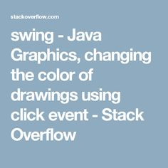 swing - Java Graphics, changing the color of drawings using click event - Stack Overflow