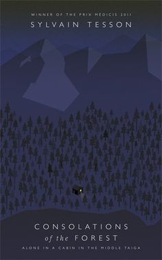 Consolations of the Forest: Alone in a Cabin in the Middle Taiga: Amazon.co.uk: Sylvain Tesson: 9780141975474: Books