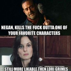 It's true, I hated Lori, but I love to hate Negan!