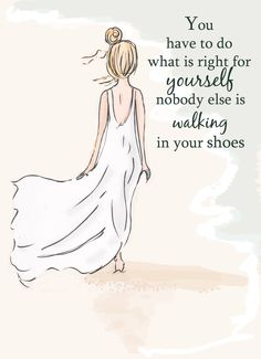 """""""You have to do what is right for yourself, nobody else is walking in your shoes."""" - Rose Hill Designs Beach Art - Walking in Your Shoes - Art for Girls - Art for Women - Inspirational Art Great Quotes, Me Quotes, Motivational Quotes, Inspirational Quotes, Qoutes, Famous Quotes, Motivational Skills, Sunday Quotes, Daily Quotes"""
