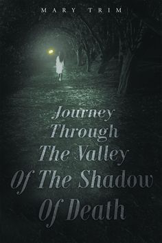 "Books | Christian Faith Publishing Author Mary Trim's newly released ""Journey Through The Valley Of The Shadow Of Death"" is a walk on the path of a Cross Experience, a valley giving life to other valleys."