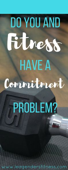 Do You and Fitness Have a Commitment Problem? — Lea Genders Fitness