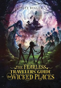 The Fearless Travelers' Guide to Wicked Places by Pete Begler – Review by Jennifer Curry | Nerdy Book Club
