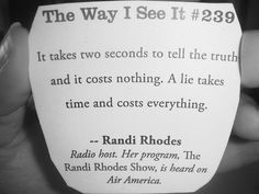 It takes two seconds to tell the #truth and it costs nothing. A #lie takes time and costs everything.