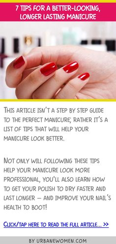 7 tips for a better-looking, longer-lasting manicure