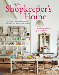 shopkeeper s home the world s best independent retailers and their stylish homes caroline rowland happy interior blog