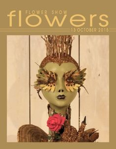 Flower Show FLOWERS  13 OCTOBER 2015… A Year in Flowers PLANT LIST: Mask with dried plant materials and a red rose www.flowershowflowers.com