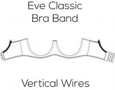 Eve Classic Bra Band for Vertical Wire Sewing Bras, Different Necklines, Bare Essentials, Bra Pattern, Rib Cage, Just Don, Couture, Revolutionaries, Textbook