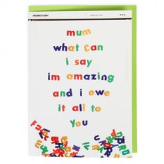 I'm amazing & owe it all to you Mother's day card