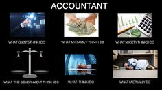 Accountant's versions of what I think I do. This is true and hilarious.