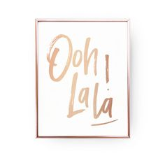 Ooh La La Print Rose Gold Print Inspirational by LovelyPosters French Typography, Typography Prints, Gold Quotes, Gold Nursery, Love Posters, Gold Foil Print, French Quotes, Inspirational Posters, Poster Making