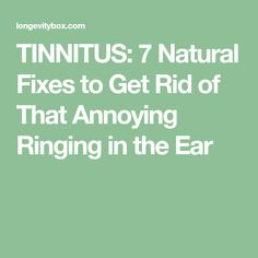 TINNITUS: 7 Natural Fixes to Get Rid of That Annoying Ringing in the Ear