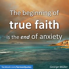 The beginning of TRUE FAITH is the end of anxiety.