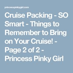 Cruise Packing - SO Smart - Things to Remember to Bring on Your Cruise! - Page 2 of 2 - Princess Pinky Girl