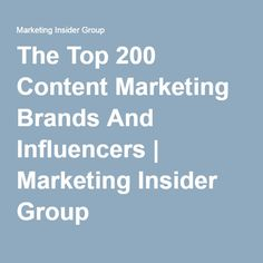 The Top 200 Content Marketing Brands And Influencers | Marketing Insider Group