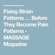 Fixing Strain Patterns … Before They Become Pain Patterns - MASSAGE Magazine