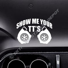Show Me Your TTs Funny Bumper Sticker Vinyl Decal Twin Turbocharger Turbo Decal #3M