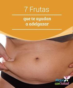 7 Frutas que te ayudan a adelgazar  Comer fruta es imprescindible para estar sano, pero además hay algunas de ellas que son muy beneficiosas si lo que queremos es perder peso.