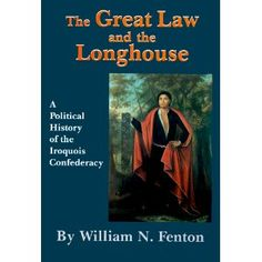 The Great Law and the Longhouse: A Political History of the Iroquois Confederacy (Civilization of the American Indian).  This masterful summary represents a major synthesis of the history and culture of the Six Nations from the mid-sixteenth century to the Canandaigua treaty of 1794.