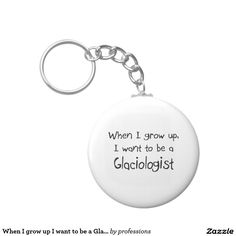 When I grow up I want to be a Glaciologist Basic Round Button Keychain