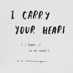 I carry your heart in my heart