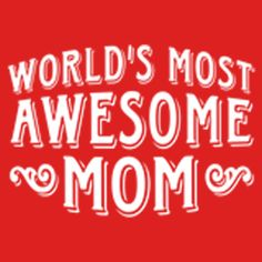 WORLD MOST AWESOME MOM. THIS DESIGN AVAILABLE ON UNISEX T-SHIRT, PHONE CASE, STICKER, AND 20 OTHER PRODUCTS. CHECK THEM OUT.
