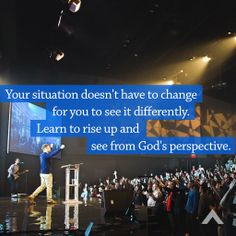 Your situation doesn't have to change for you to see it differently. Learn to rise up and  see from God's perspective. www.elevationchurch.org
