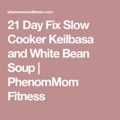 21 Day Fix Slow Cooker Keilbasa and White Bean Soup | PhenomMom Fitness