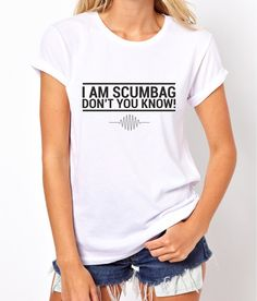 I am scumbag, don't you know! T-shirt for woman, shirt for gift, lyric t-shirt (Available in sizes: XS to XL in two colours)