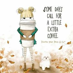 Some days call for a little extra coffee. ~ Princess Sassy Pants & Co
