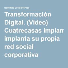 Transformación Digital. (Vídeo) Cuatrecasas implanta su propia red social corporativa